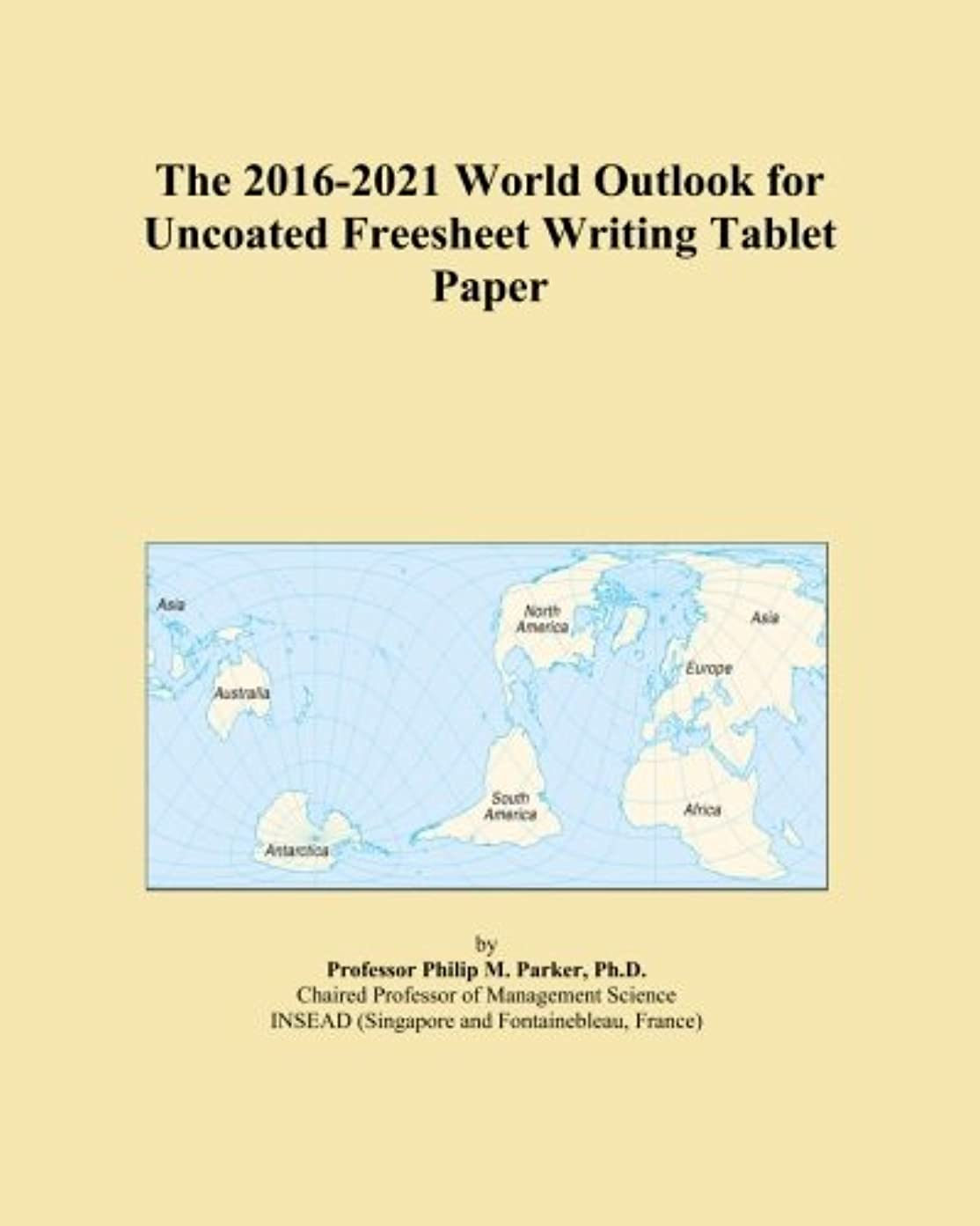 血グラディス航空便The 2016-2021 World Outlook for Uncoated Freesheet Writing Tablet Paper