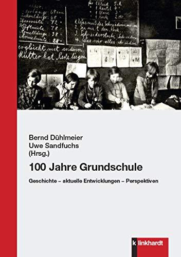 100 Jahre Grundschule: Geschichte - aktuelle Entwicklungen - Perspektiven