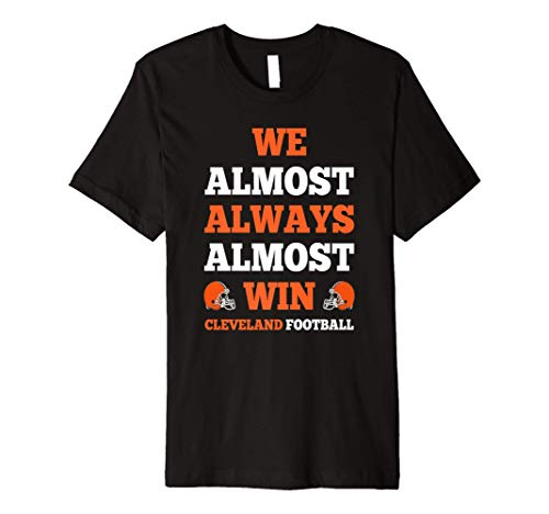 We Almost Always Almost Win Cleveland Football Funny Gift Premium T-Shirt