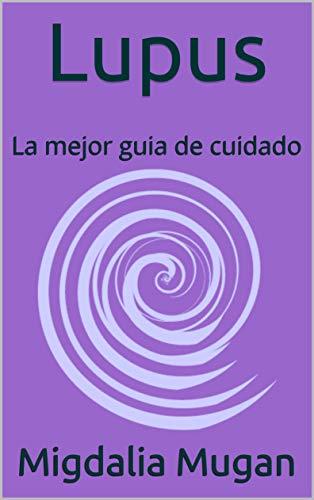 Lupus: La mejor guia de cuidado (Spanish Edition)