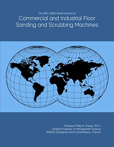 The 2021-2026 World Outlook for Commercial and Industrial Floor Sanding and...