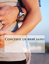 Concebir un bebé sano (Spanish Edition)