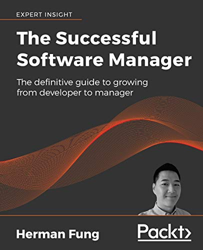 Compare Textbook Prices for The Successful Software Manager: The definitive guide to growing from developer to manager  ISBN 9781789615531 by Fung, Herman