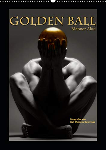Golden Ball - Männer Akte (Wandkalender 2021 DIN A2 hoch)