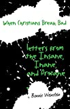 When Christians Break Bad: Letters from the Insane, Inane, and Profane (MRFF Letters)