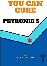 You Can Cure Peyronie's: How To Cure Induratio Penis Plastica With All Natural Medicines (Heal Yourself)
