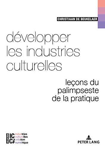 Développer Les Industries Culturelles: Leçons Du Palimpseste de la Pratique: 8