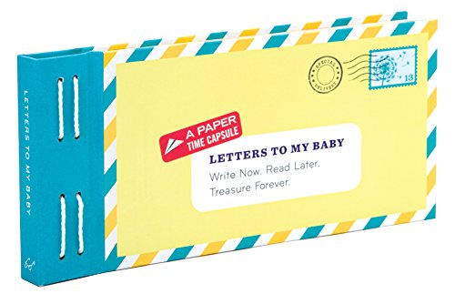 Letters to My Baby: Write Now. Read Later. Treasure Forever