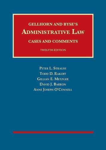 Compare Textbook Prices for Administrative Law, Cases and Comments, by Strauss, Rakoff, Metzger, Barron and O'Connell University Casebook Series 12 Edition ISBN 9781634608190 by Strauss, Peter,Rakoff, Todd,Metzger, Gillian,Barron, David,O'Connell, Anne