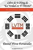 Libro de I-Ching de La Verdad en Ti Mismo: Una nueva forma de entender el I-Ching...