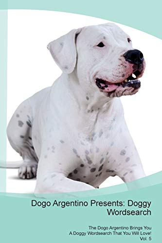 Dogo Argentino Presents: Doggy Wordsearch The Dogo Argentino Brings You A Doggy Wordsearch That You Will Love! Vol. 5