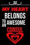 MY HEART BELONGS TO AN AWESOME CONSUL: Blank Lined Journal NOTEBOOK FOR CONSUL, A cute and Funny Valentine's Day Gift for CONSUL Boyfriend, ... OR Valentines Notebook Gift For CONSUL ).