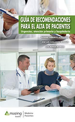 Guía de recomendaciones para el alta de pacientes: Urgencias, Atención primaria y Hospitalaria (Spanish Edition)