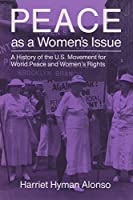 Peace As a Women's Issue: A History of the U.S. Movement for World Peace and Women's Rights (Syracuse Studies on Peace and Conflict Resolution)