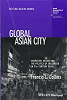 Global Asian City: Migration, Desire and the Politics of Encounter in 21st Century Seoul (RGS-IBG Book Series)