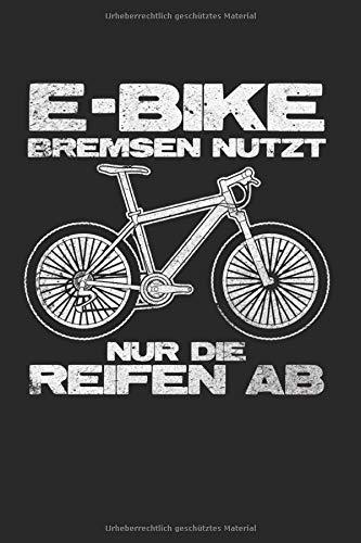 E-Bike – Bremsen Nutzt Nur Die Reifen Ab: Din A5 Liniertes Heft (Liniert) Für E-Biker | Notizbuch Tagebuch Planer E-Bike Elektrofahrrad Pedelec | Notiz Buch Geschenk Ebike E Bike E Fahrrad Notebook