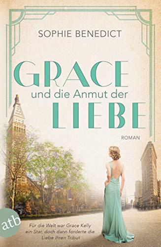 Grace und die Anmut der Liebe: Roman (Mutige Frauen zwischen Kunst und Liebe 13)