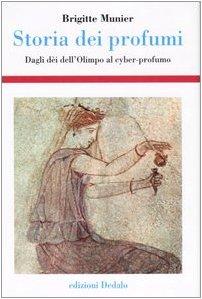 Storia dei profumi. Dagli dèi dell'Olimpo al cyber-profumo