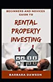 Beginners And Novices Guide To Rental Property Investing