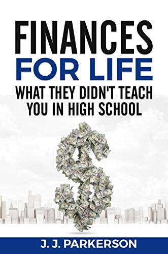Finances For Life: What They Didn't Teach You In High School. (English Edition)