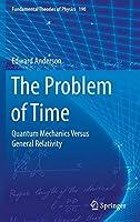 The Problem of Time: Quantum Mechanics Versus General Relativity (Fundamental Theories of Physics, 190)