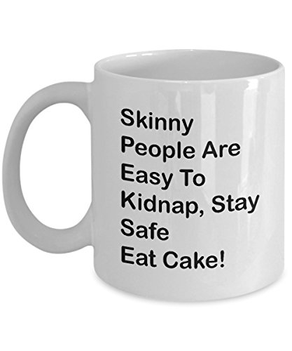 Bakery Coffee Mug Best Funny Unique Baker Tea Cup Perfect Idea For Men Women Skinny People Are Easy To Kidnap Stay Safe Eat Cake