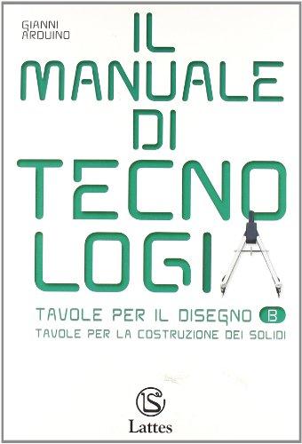 Il manuale di tecnologia. Con tavole per il disegno B. Per la Scuola media. Con espansione online