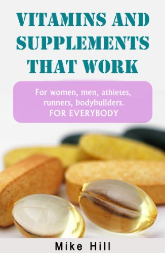 Vitamins and Supplements THAT WORK: for Women, Men, Athletes, Runners, Bodybuilding, and Weight Loss. (English Edition)