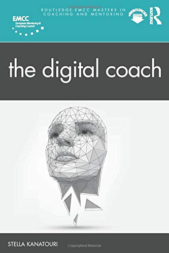 Compare Textbook Prices for The Digital Coach Routledge EMCC Masters in Coaching and Mentoring 1 Edition ISBN 9780367472054 by Kanatouri, Stella