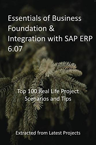 Essentials of Business Foundation & Integration with SAP ERP 6.07: Top 100 Real Life Project Scenarios and Tips: Extracted from Latest Projects (English Edition)