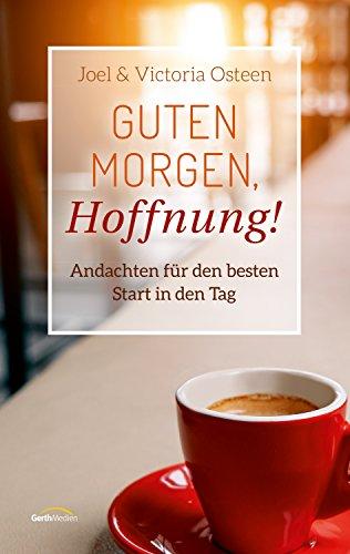 Guten Morgen, Hoffnung!: Andachten für den besten Start in den Tag.