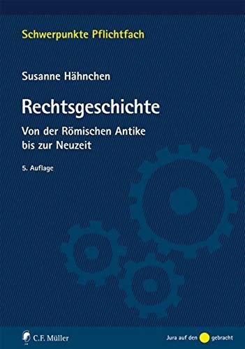 Rechtsgeschichte: Von der Römischen Antike bis zur Neuzeit (Schwerpunkte Pflichtfach)