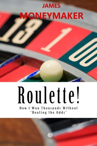 Roulette!: How I Won Thousands Without 'Beating the Odds'