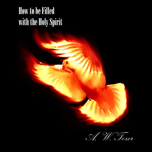 How to Be Filled with the Holy Spirit                   By:                                                                                                                                 A. W. Tozer                               Narrated by:                                                                                                                                 Wayne Jones                      Length: 1 hr and 8 mins     11 ratings     Overall 4.8
