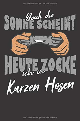 Yeah Die Sonne Scheint Ich Zocke In Kurzen Hosen: Notizbuch Für Zocker