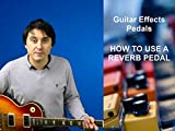 How To Use A Reverb Pedal