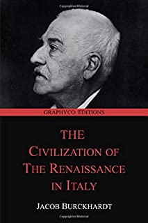 The Civilization of the Renaissance in Italy (Graphyco Editions)