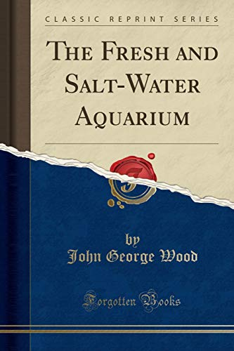 The Fresh and Salt-Water Aquarium (Classic Reprint)