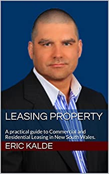 Leasing Property: A practical guide to Commercial and Residential Leasing in New South Wales. by [Eric Kalde]