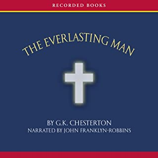 The Everlasting Man                   By:                                                                                                                                 G. K. Chesterton                               Narrated by:                                                                                                                                 John Franklyn-Robbins                      Length: 11 hrs and 33 mins     13 ratings     Overall 4.8