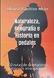 Naturaleza, Geografía e Historia en pedales: 102 rutas de cicloturismo nacional e internacional (Colección Voces)
