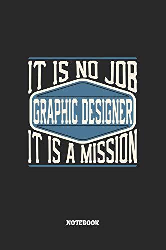 Graphic Designer Notebook - It Is No Job, It Is A Mission: Grafikdesigner Notizbuch / Tagebuch / Heft mit Karierten Seiten. Notizheft mit Weißen Karo ... Planer für Termine oder To-Do-Liste.