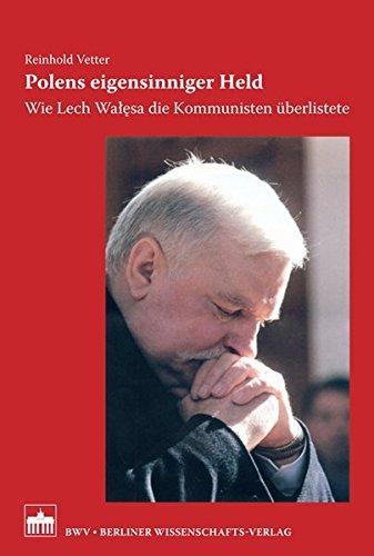 Polens eigensinniger Held: Wie Lech Walesa die Kommunisten überlistete