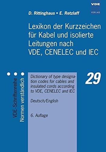 Lexikon der Kurzzeichen für Kabel und isolierte Leitungen nach VDE, CENELEC und IEC: Dictionary of type designation codes for cables and insulated ... (VDE-Schriftenreihe – Normen verständlich)