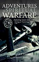 Adventures in Spiritual Warfare: Defeating Satan and Living a Victorious Life