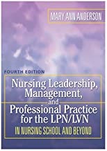 Nursing Leadership, Management and Professional Practice For The LPN/LVN: In Nursing School and Beyond (NURSING LEADERSHIP, MANAGEMENT & PROFESSIONAL PRACTICE FOR THE LPN/IVN)