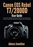 Canon EOS Rebel T7/2000D User Guide: The Ultimate Beginner's Manual to Master the Functionalities and Features of Canon EOS Rebel T7/2000D Digital Camera Photography (English Edition)