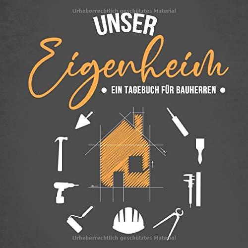 Unser Eigenheim - Ein Tagebuch für Bauherren: Kreatives Ausfüllalbum für zukünftige Hausbesitzer | Schönes Geschenk zum Hausbau