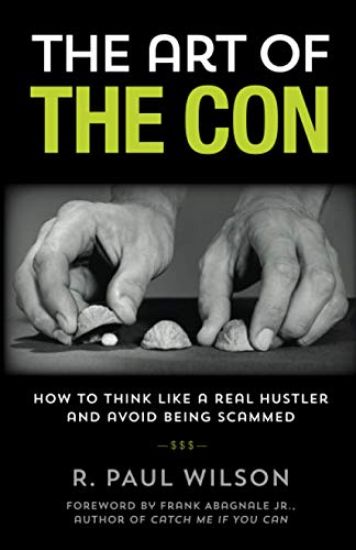 The Art of the Con: How to Think Like a Real Hustler and Avoid Being Scammed, 1st Edition
