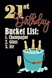 21st Birthday Bucket list 1. Champagne 2. Glass 3. Ice: Funny Personalized Gag 21st Birthday Journal Notebook Gift For Anybody